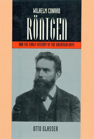 Wilhelm Rontgen and the Early History of the Rontgen Rays by Otto Glasser. Wilhelm Conrad Rontgen.