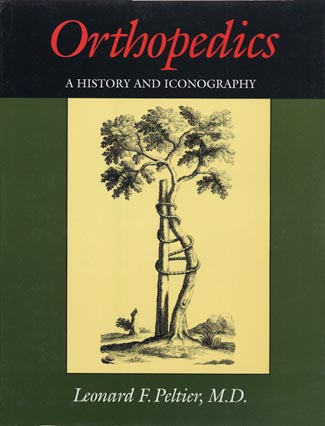 Orthopedics: A History and Iconography. A new copy in very fine condition in a very fine dust jacket. Leonard F. Peltier.