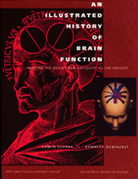 An illustrated history of brain function. Imaging the Brain from Antiquity to the Present. Second edition, revised and enlarged, with a new Chapter by Michael J. Aminoff. Edwin Clarke, Kenneth Dewhurst.