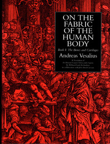On the Fabric of the Human Body. Vol. I: Bones & Cartilages. Translated by William F. Richardson and John B. Carman. Andreas Vesalius.
