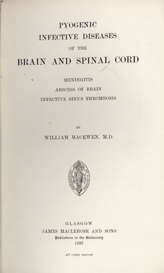 Pyogenic infective diseases of the brain and spinal cord + Atlas of head sections. William Macewen.