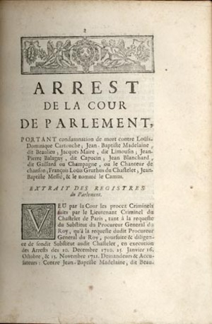 Collection of 138 arrests and memoires, of which 76 concern Louis Dominique Bourguignon, called Cartouche. Louis Dominique Cartouche.