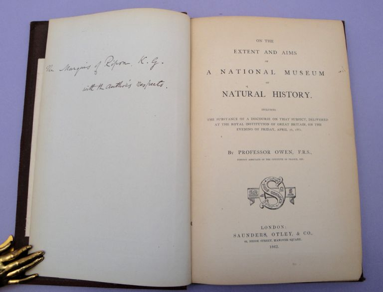 On the Extent and Aims of a National Museum of Natural History. Inscribed to the Marquis of Ripon. Richard Owen.