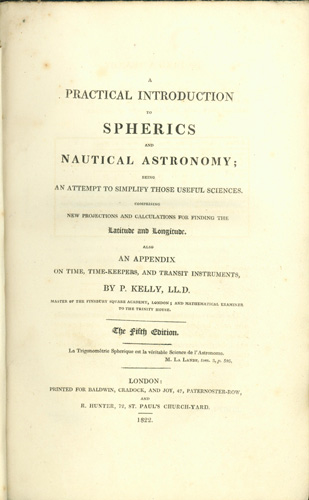 A practical introduction to spherics and nautical astronomy... Fifth edition. Patrick Kelly.