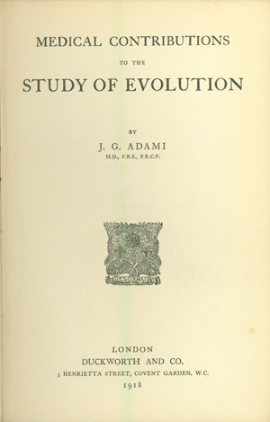 Medical contributions to the study of evolution. John George Adami.