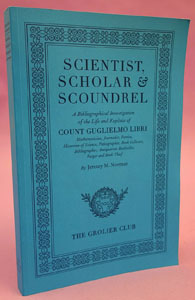 Scientist, Scholar & Scoundrel. A Bibliographical Investigation of the Life and Exploits of Count Guglielmo Libri ISBN 978-1-60583-041-4. Jeremy M. Norman.