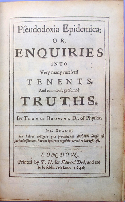 Pseudodoxia epidemica: Or, enquiries into very many received tenents . . Thomas Browne.
