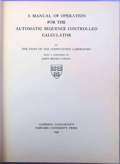 A manual of operation for the automatic sequence controlled calculator. Howard Aiken, Grace Hopper, Harvard Computation Laboratory.