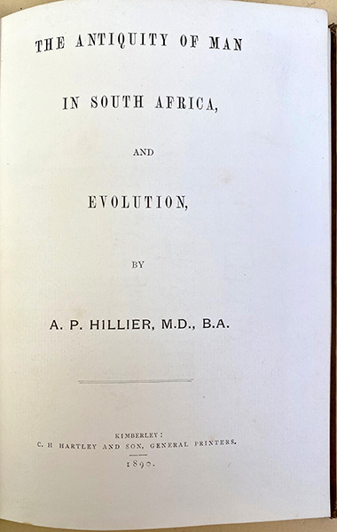 The antiquity of man in South Africa, and evolution. Alfred Peter Hillier.
