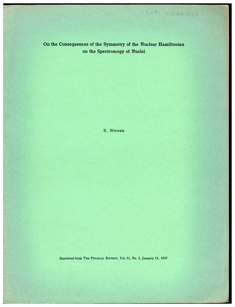 On the consequences of the symmetry of the nuclear Hamiltonian on the spectroscopy of nuclei. Offprint. Kramers' copy. Eugene Wigner.