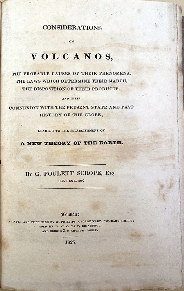 Considerations on volcanos, the probable cause of their phenomena . . . leading to the establishment of a new theory of the earth. Presentation copy. George Poulett Scrope.