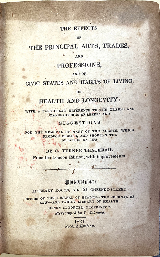 The effects of the principal arts, trades, and professions . . . on health and longevity. 1st American ed. C. Turner Thackrah.