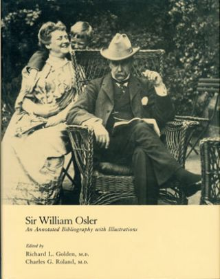 Sir William Osler: An Annotated Bibliography with Illustrations.; Golden & Roland, ed. William Osler