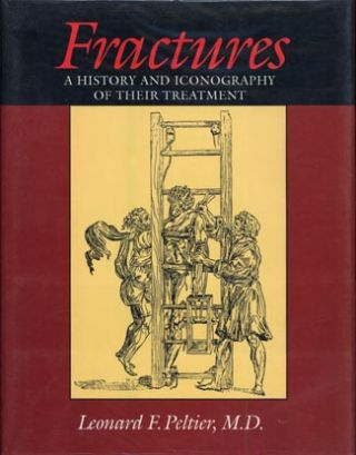 Fractures: A History and Iconography of Their Treatment. A new copy in very fine condition in a...