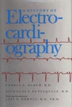 The History of Electrocardiography. With a new introduction by Joel D. Howell, M.D., Ph.D. New...