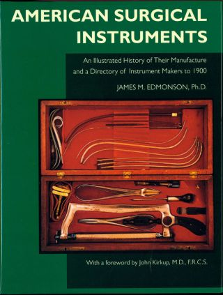 American Surgical Instruments. An Illustrated History of their Manufacture and a Directory of...