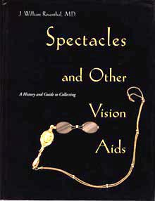 Spectacles and other vision aids: A History and Guide to Collecting. J. William Rosenthal