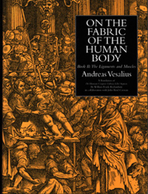 On the Fabric of the Human Body. Vol. 2: Ligaments & muscles. Translated by William F. Richardson and John B. Carman. Andreas Vesalius.