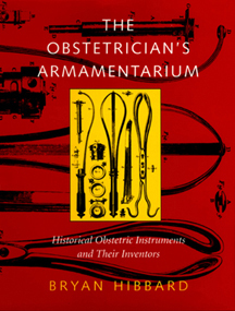 The Obstetrician's Armamentarium: Historical Obstetric Instruments and their Inventors. Bryan...