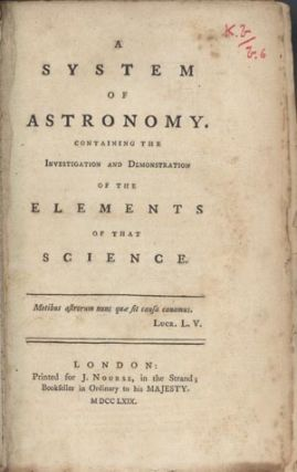 A system of astronomy. Containing the investigation and demonstration of the elements of that...