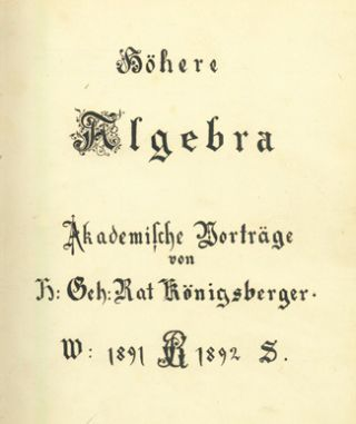 Hohere Algebra. Manuscript transcription of Konigsberger's lectures.