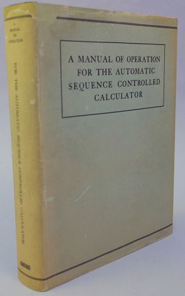 A manual of operation for the automatic sequence controlled calculator