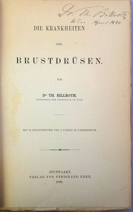 Die Krankheiten der Brustdrüsen. Billroth's personal copy, signed and dated