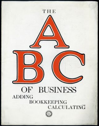 The A B C of business: Adding, bookkeeping, calculating. Burroughs Adding Machine Ltd