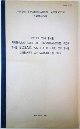 Report on the preparation of programmes for the EDSAC and the use of the library of sub-routines....