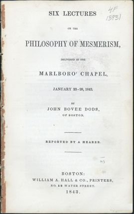 Six lectures on the philosophy of mesmerism. John Bovee Dods