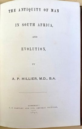 The antiquity of man in South Africa, and evolution. Alfred Peter Hillier